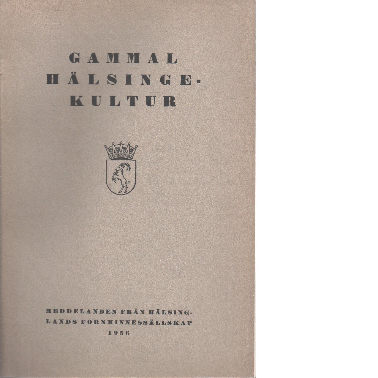 Gammal hälsingekultur : meddelanden från Hälsinglands fornminnessällskap 1956 - Helsinglands Fornminnessällskap