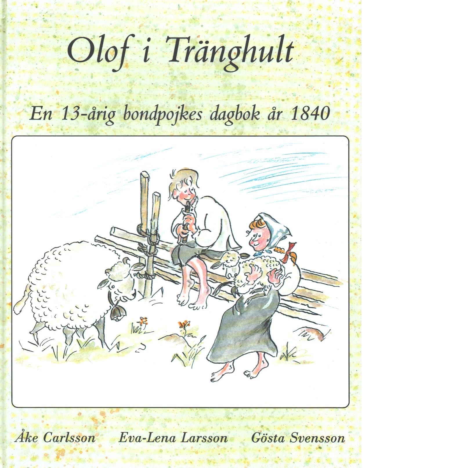 Olof i Tränghult : en 13-årig bondpojkes dagbok år 1840 - Carlsson, Åke och Svensson, Gösta samt Larsson, Eva-Lena