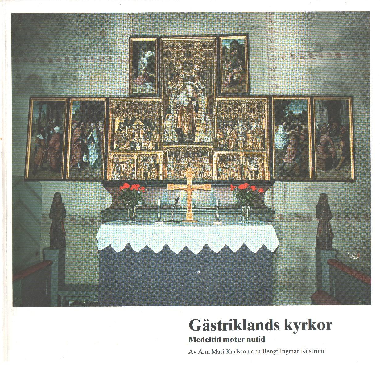 Gästriklands kyrkor : medeltid möter nutid - Karlsson, Ann Mari  och Kilström, Bengt Ingmar