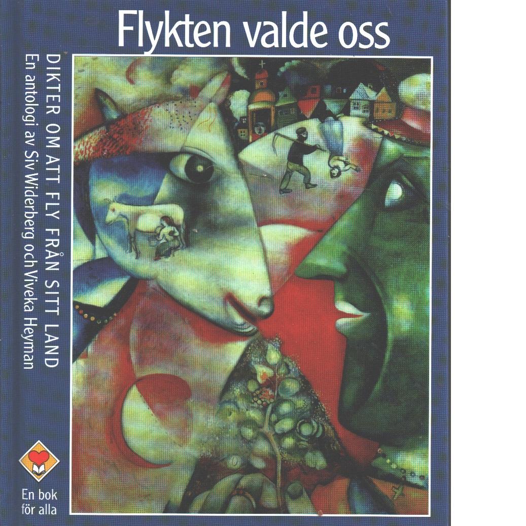 Flykten valde oss : dikter om att fly från sitt land : en antologi - Red. Widerberg, Siv och Heyman, Viveka
