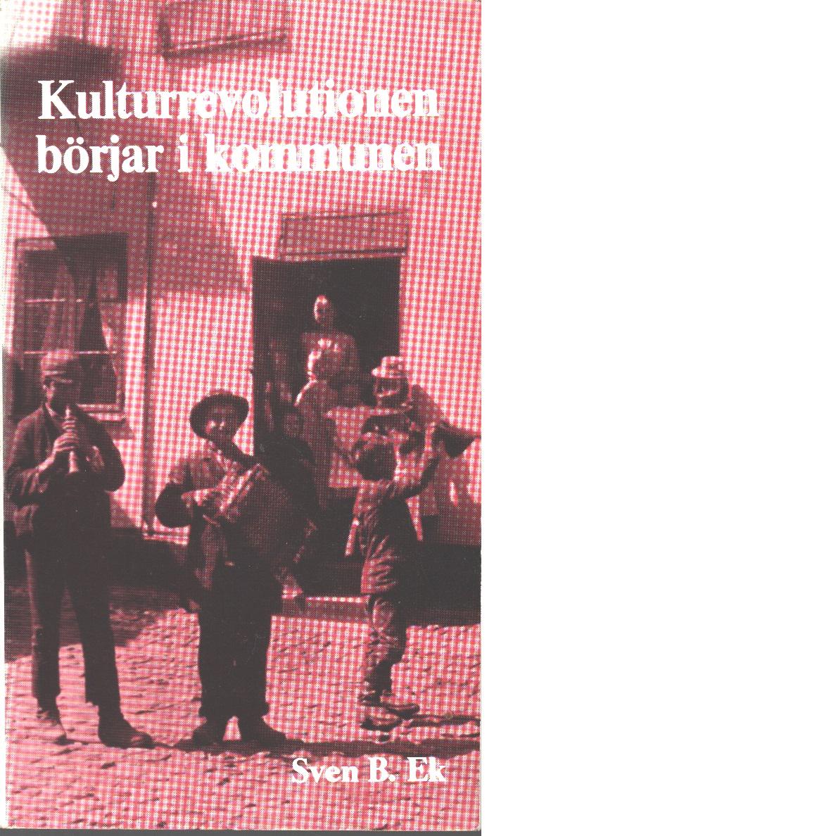 Kulturrevolutionen börjar i kommunen - Ek, Sven B.