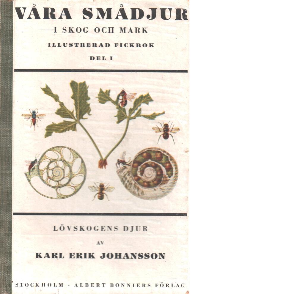 Våra smådjur i skog och mark : illustrerad handbok. 1, lövskogens djur - Johansson, Karl Erik