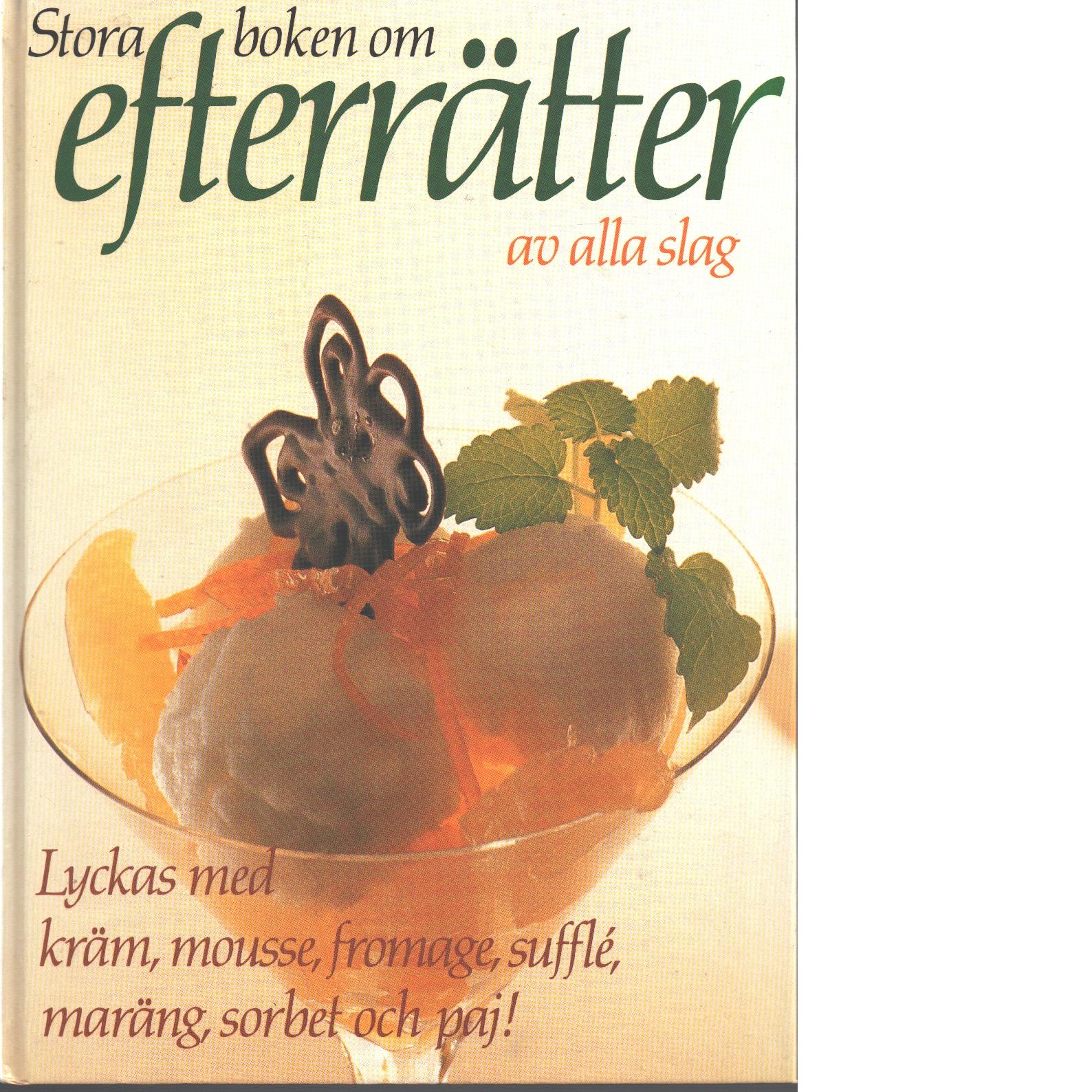 Stora boken om efterrätter av alla slag - Erlandsson, Mariann och Sahlén, Kerstin