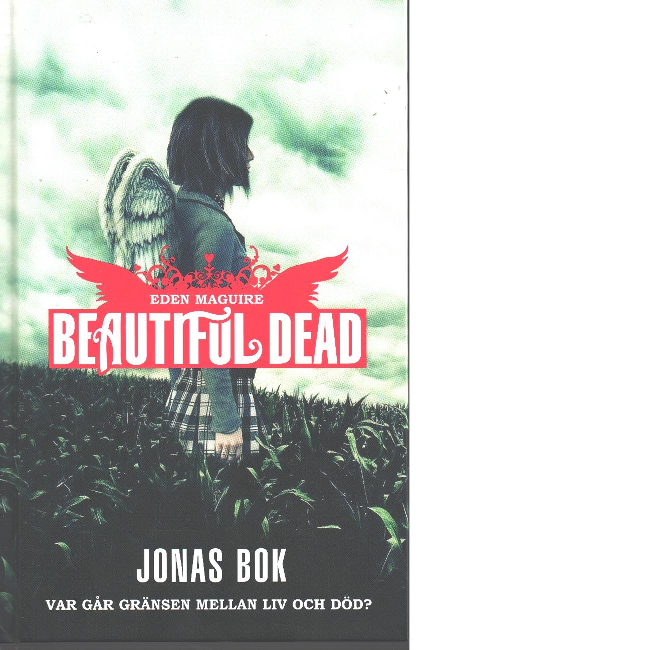 Jonas bok : Beautiful dead [var går gränsen mellan liv och död?] - Maguire, Eden