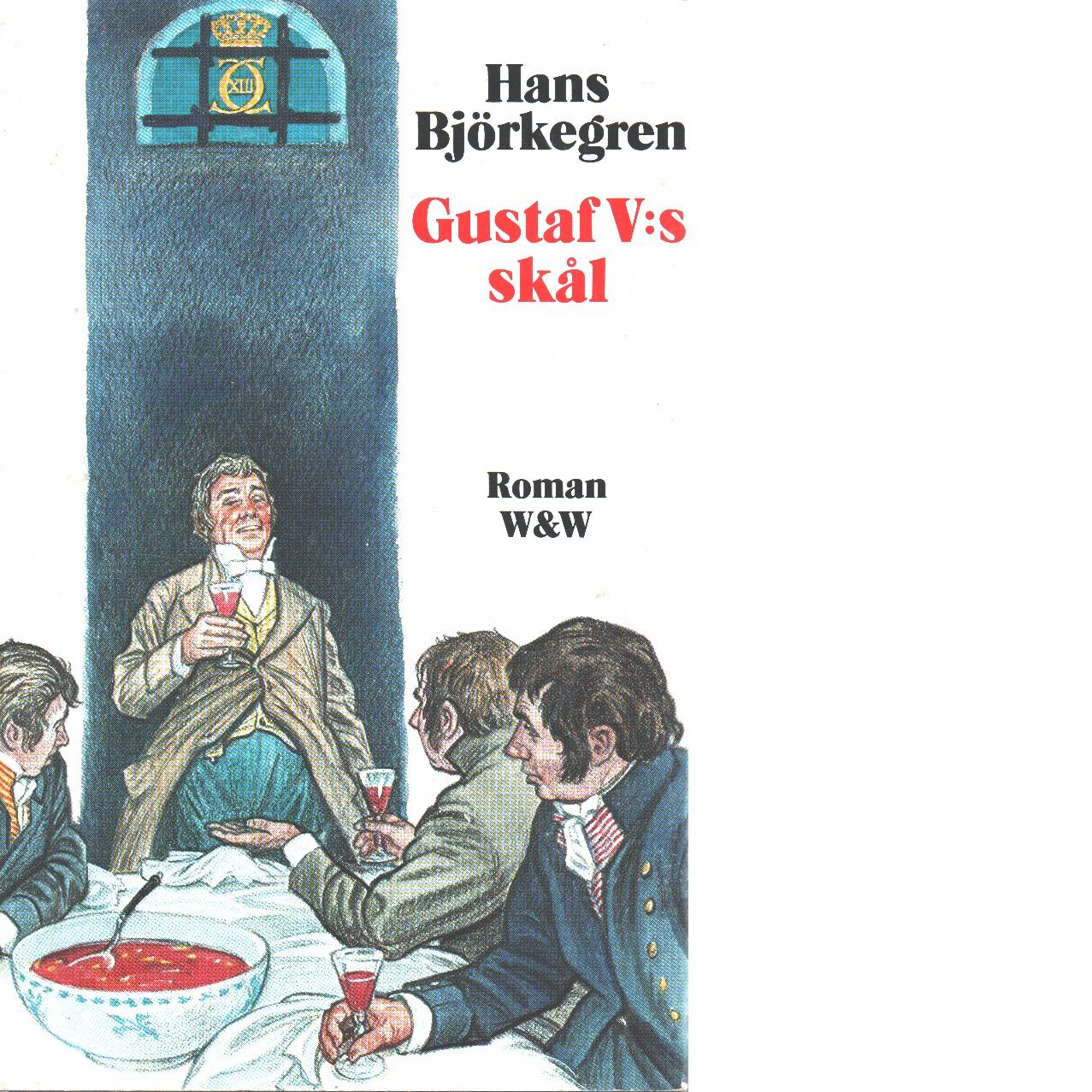 Gustaf V:s skål - Björkegren, Hans
