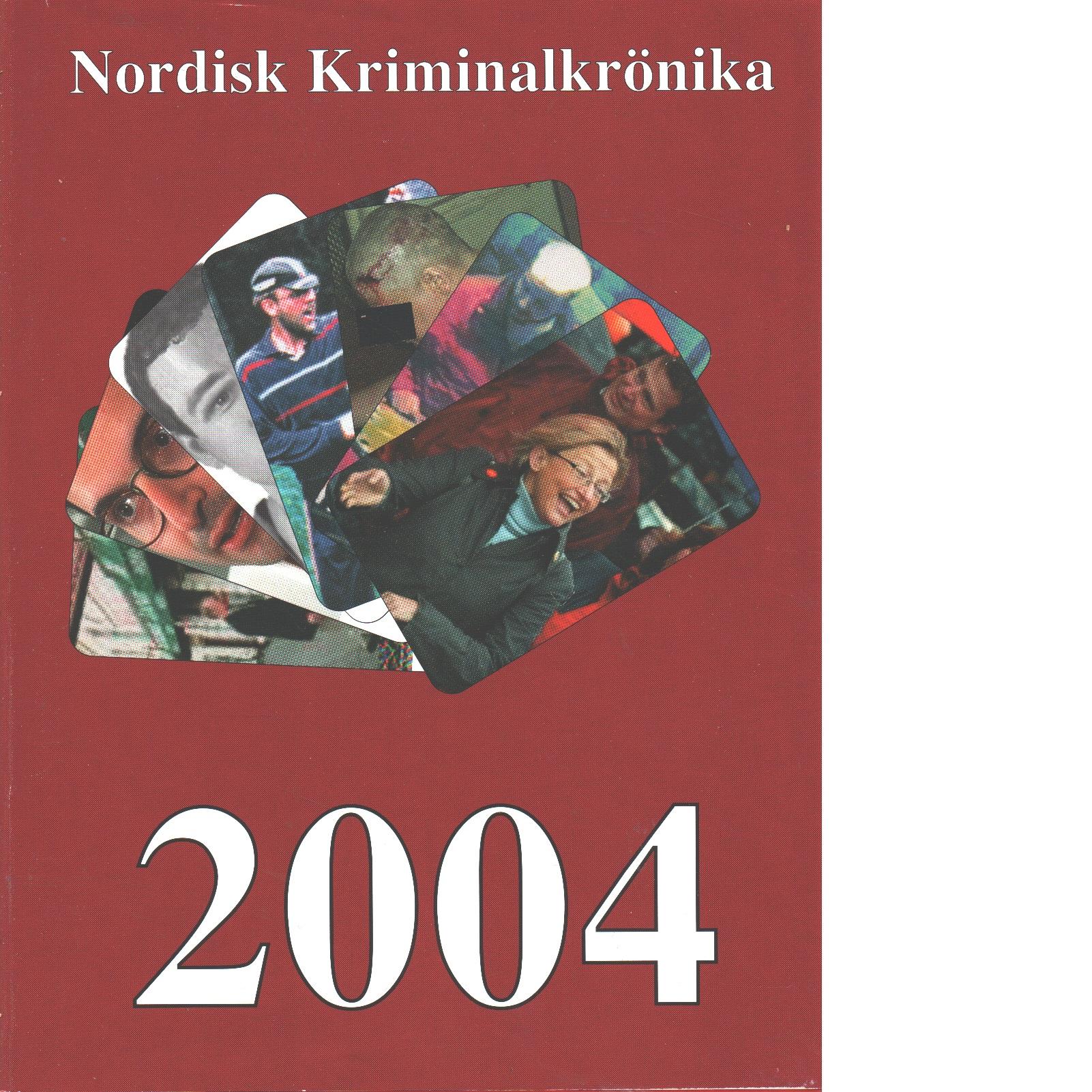 Nordisk kriminalkrönika 2004 - Red. Nordiska polisidrottsförbundet