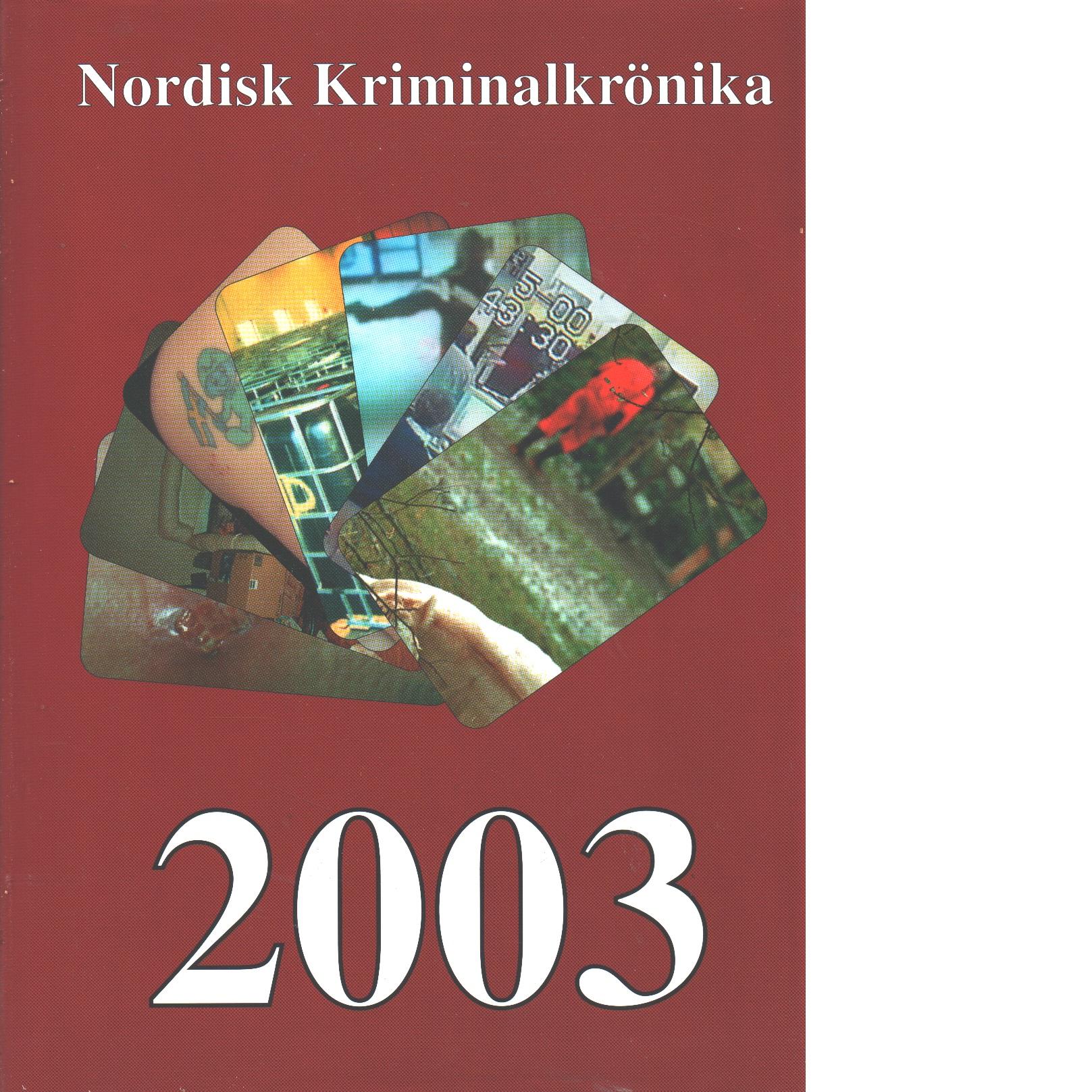 Nordisk kriminalkrönika 2003 - Red. Nordiska polisidrottsförbundet