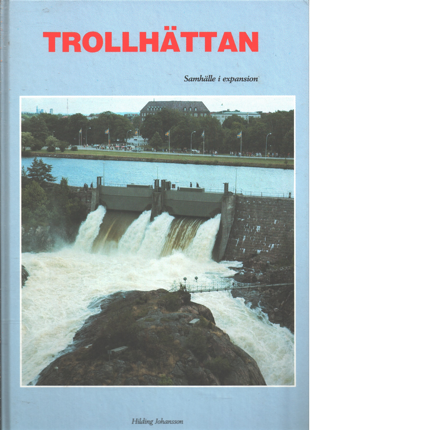 Trollhättan : Samhälle i expansion - Johansson, Hilding