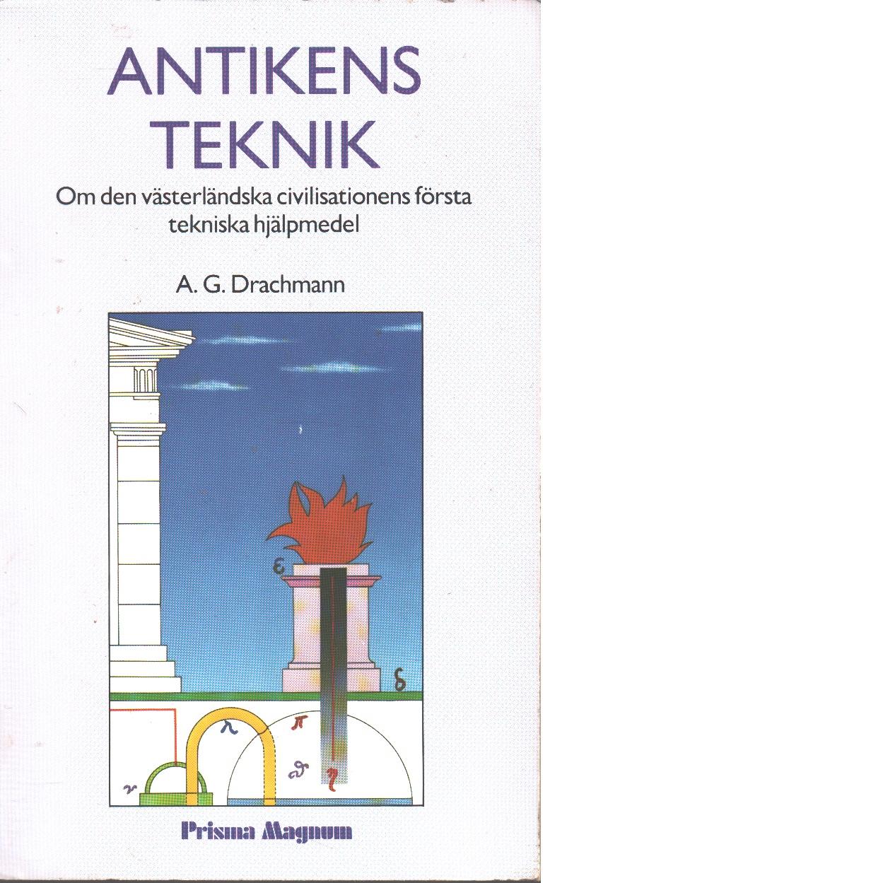 Antikens teknik : om den västerländska civilisationens första tekniska hjälpmedel - Drachmann, A. G