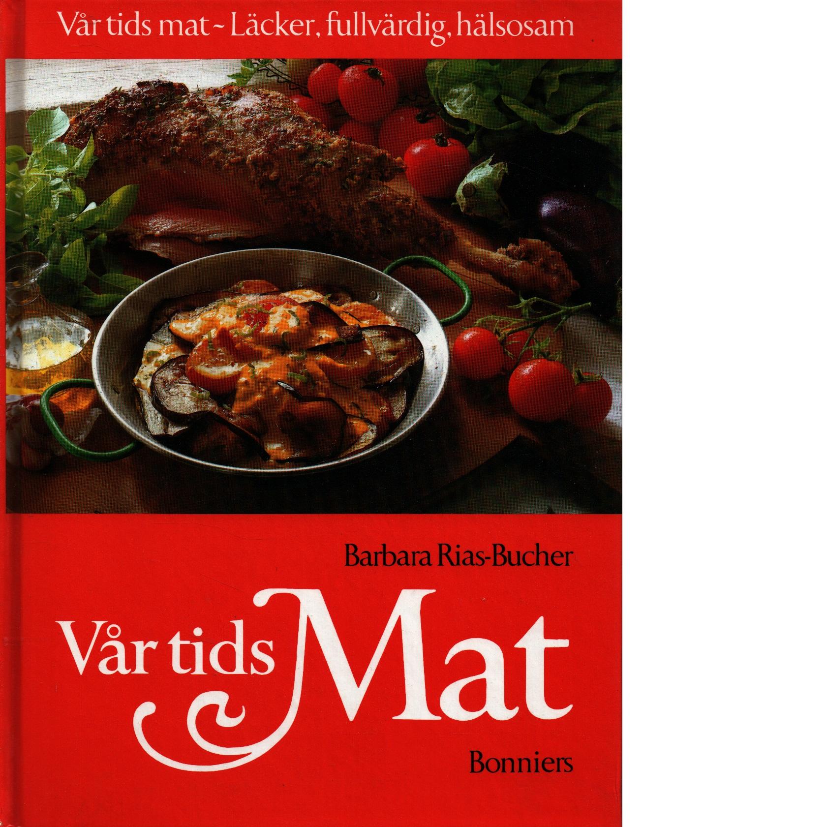 Vår tids mat : [läcker, fullvärdig, hälsosam] - Rias-Bucher, Barbara