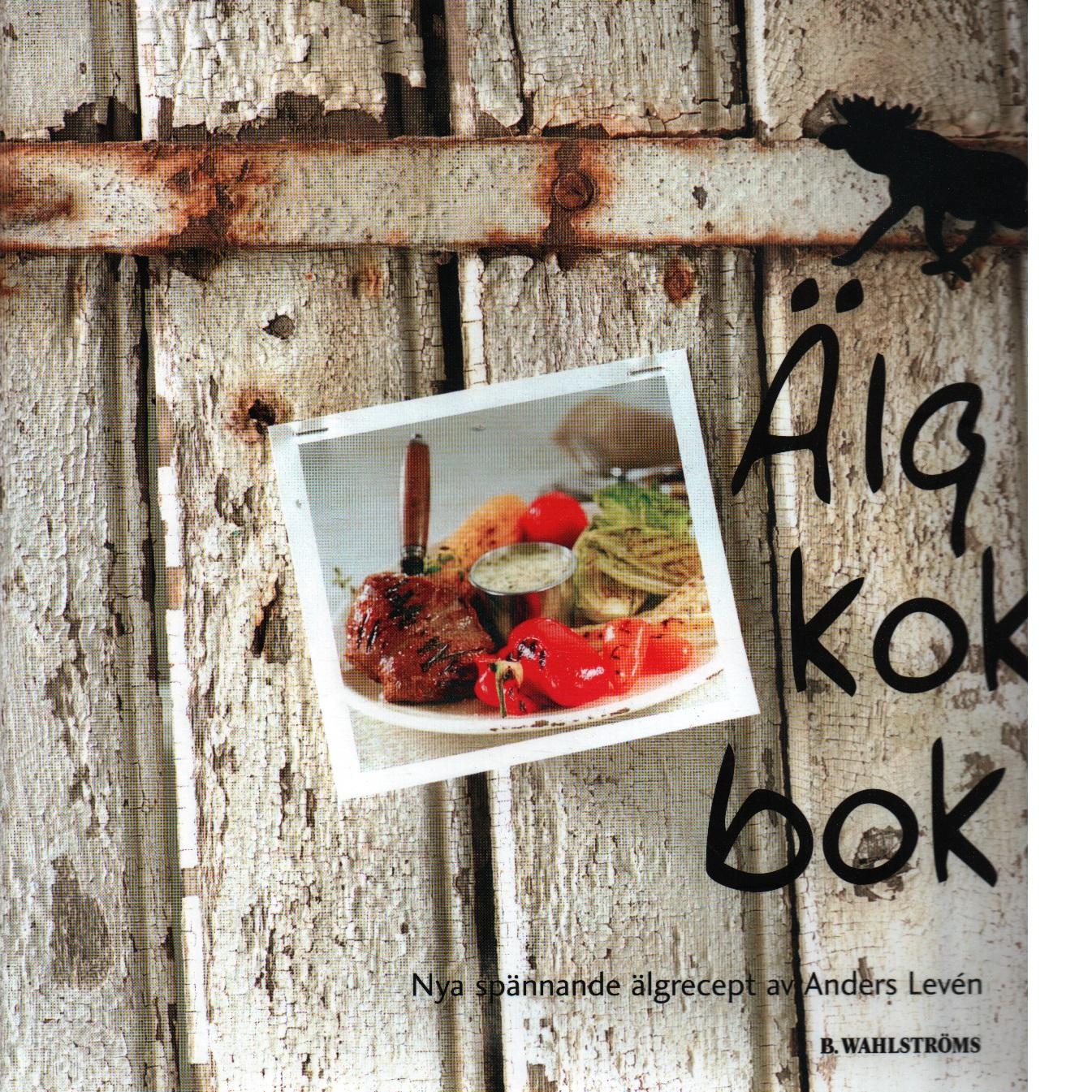 Älgkokbok : nya spännande älgrecept - Levén, Anders