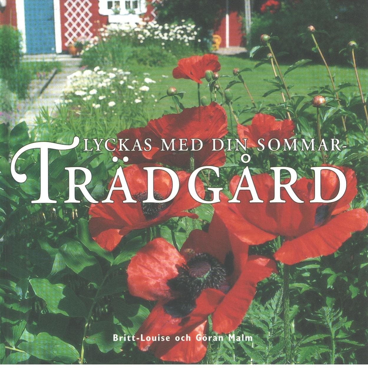 Lyckas med din sommarträdgård - Malm, Britt-Louise och Malm, Göran