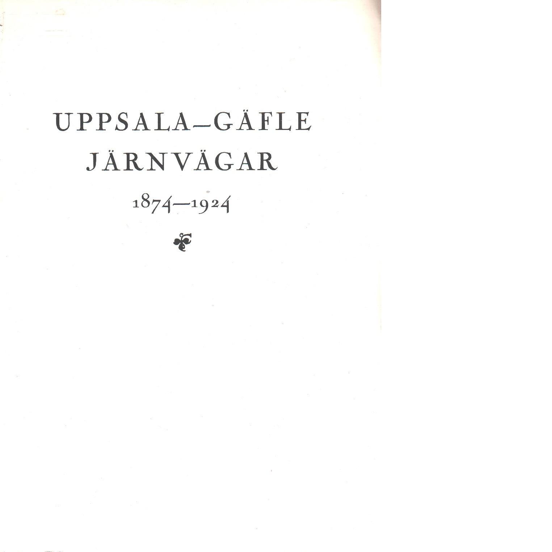 Uppsala-Gäfle järnvägar : 1874-1924 : historik - Red. Hagberg, B.