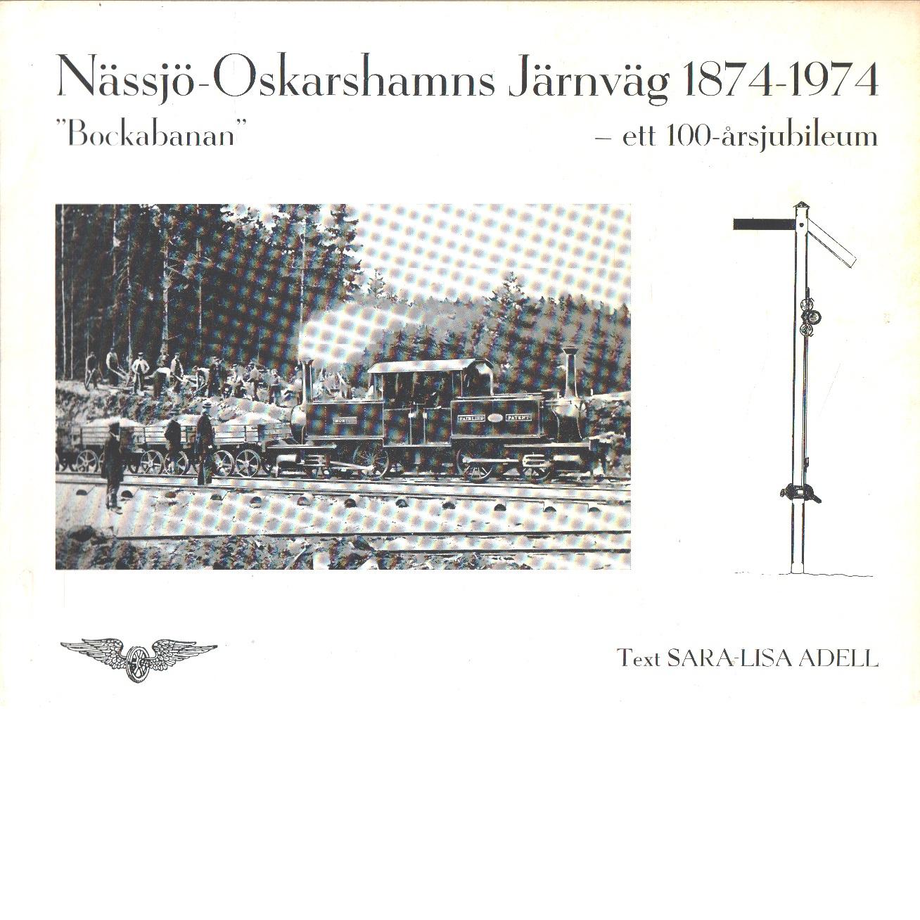 """Nässjö-Oskarshamns järnväg 1874-1974 : """"bockabanan"""" : ett hundraårsjubileum - Adell, Sara-Lisa"""