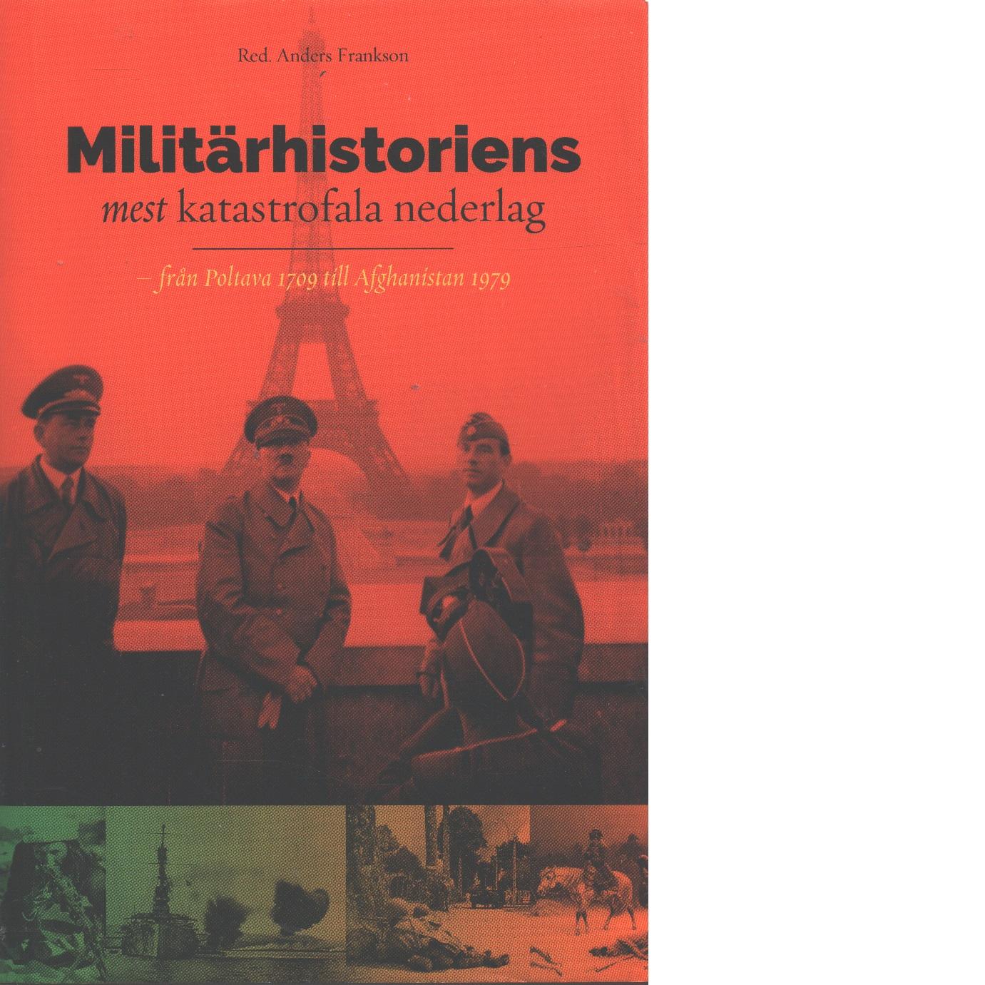 Militärhistoriens mest katastrofala nederlag : från Poltava 1709 till Afghanistan 1979 - Frankson,  Anders