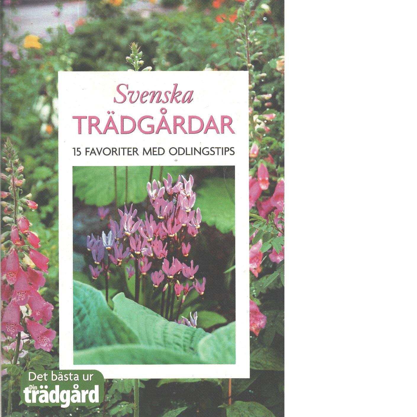 Svenska trädgårdar : 15 favoriter med odlingstips - Holmberg, Kerstin
