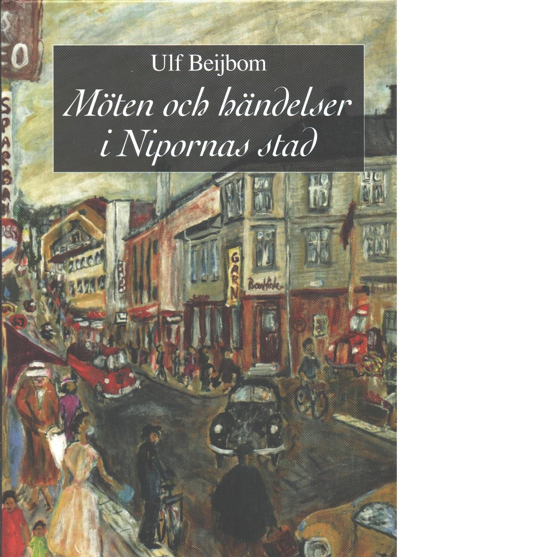 Möten och händelser i nipornas stad : en familjekrönika i omvandlingens tid - Beijbom, Ulf