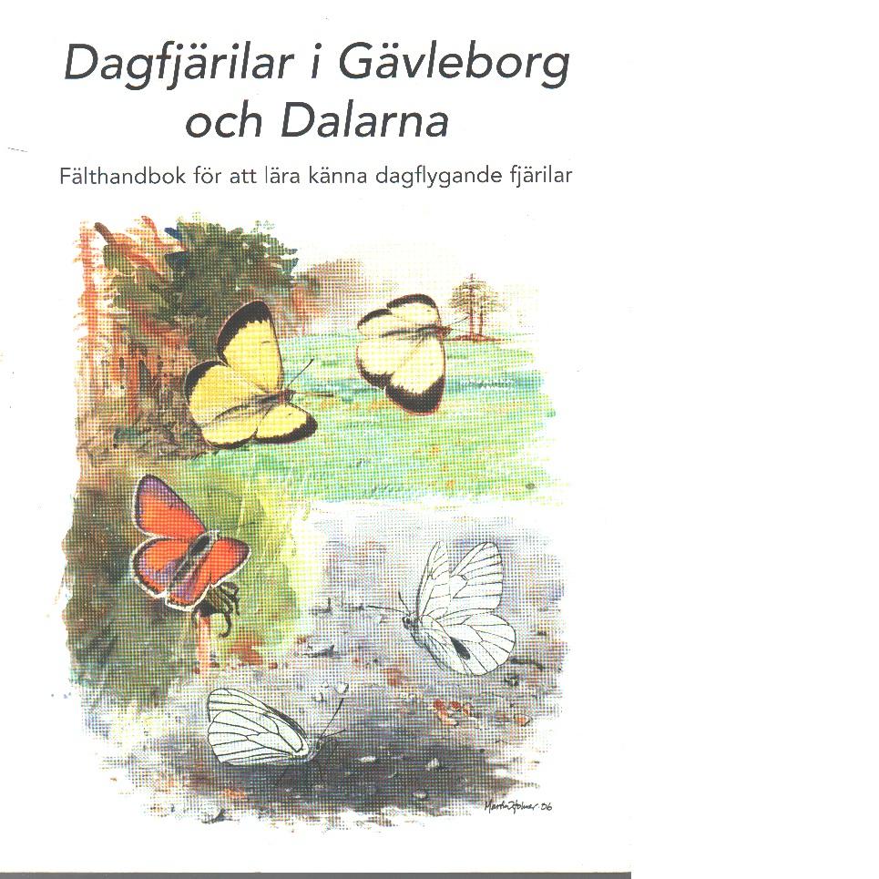 Dagfjärilar i Gävleborg och Dalarna : fälthantbok för att lära känna dagflygande fjärilar - Lundström, Siri  och Sjöberg, Göran