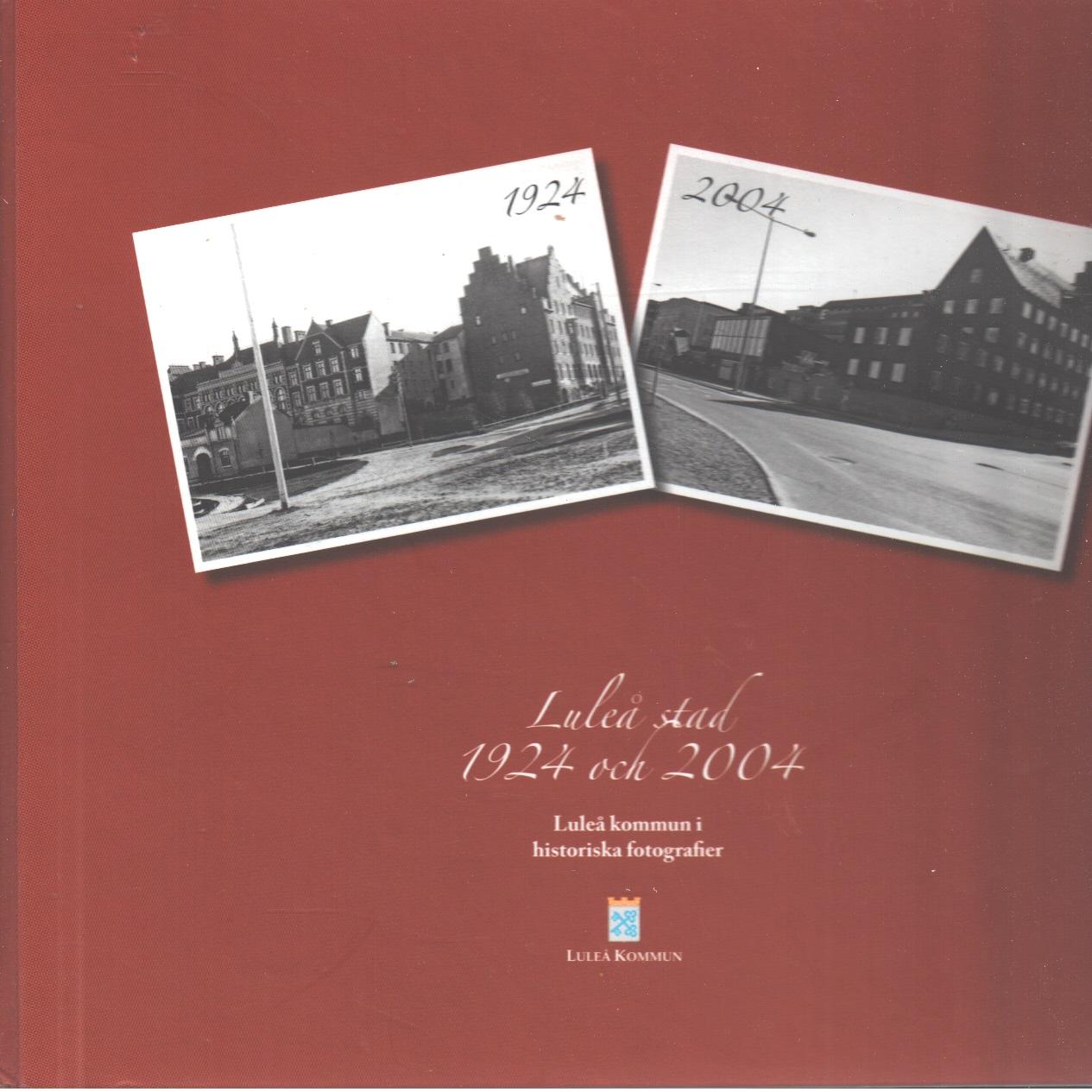 Luleå stad 1924 och 2004 : Luleå kommun i historiska fotografier - Red.