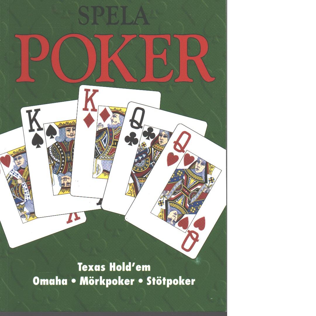 Spela poker : Texas hold'em, Omaha, mörkpoker, stötpoker - Hebert, Noomi