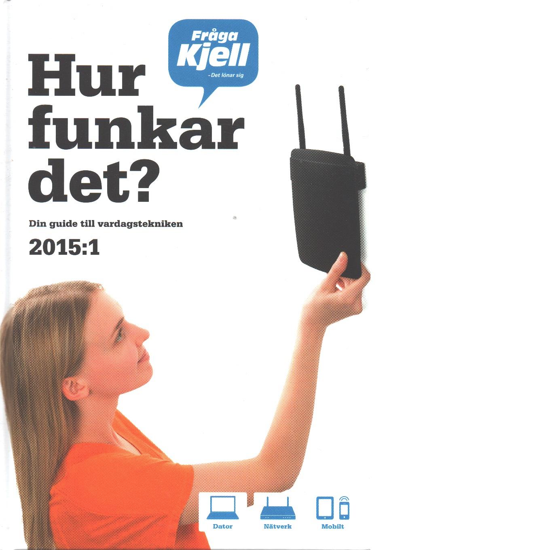 Hur funkar det? : din guide till vardagstekniken 2015. del 1 - Sigfússon Nikka, Karl Emil och Dahnelius, Marcus samt   Persson, Jonas