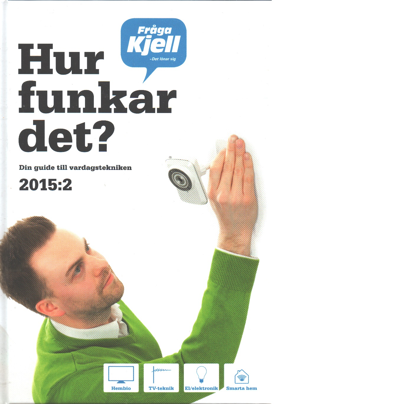 Hur funkar det? : din guide till vardagstekniken 2015. del 2 - Sigfússon Nikka, Karl Emil och Dahnelius, Marcus samt   Persson, Jonas