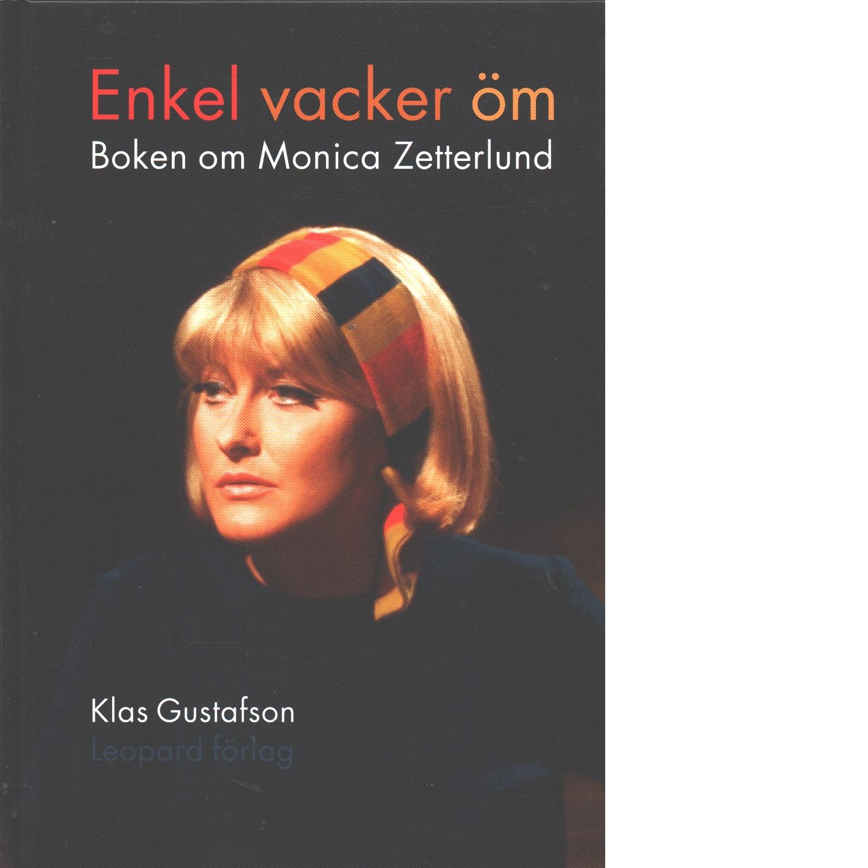 Enkel, vacker, öm : boken om Monica Zetterlund - Gustafson, Klas