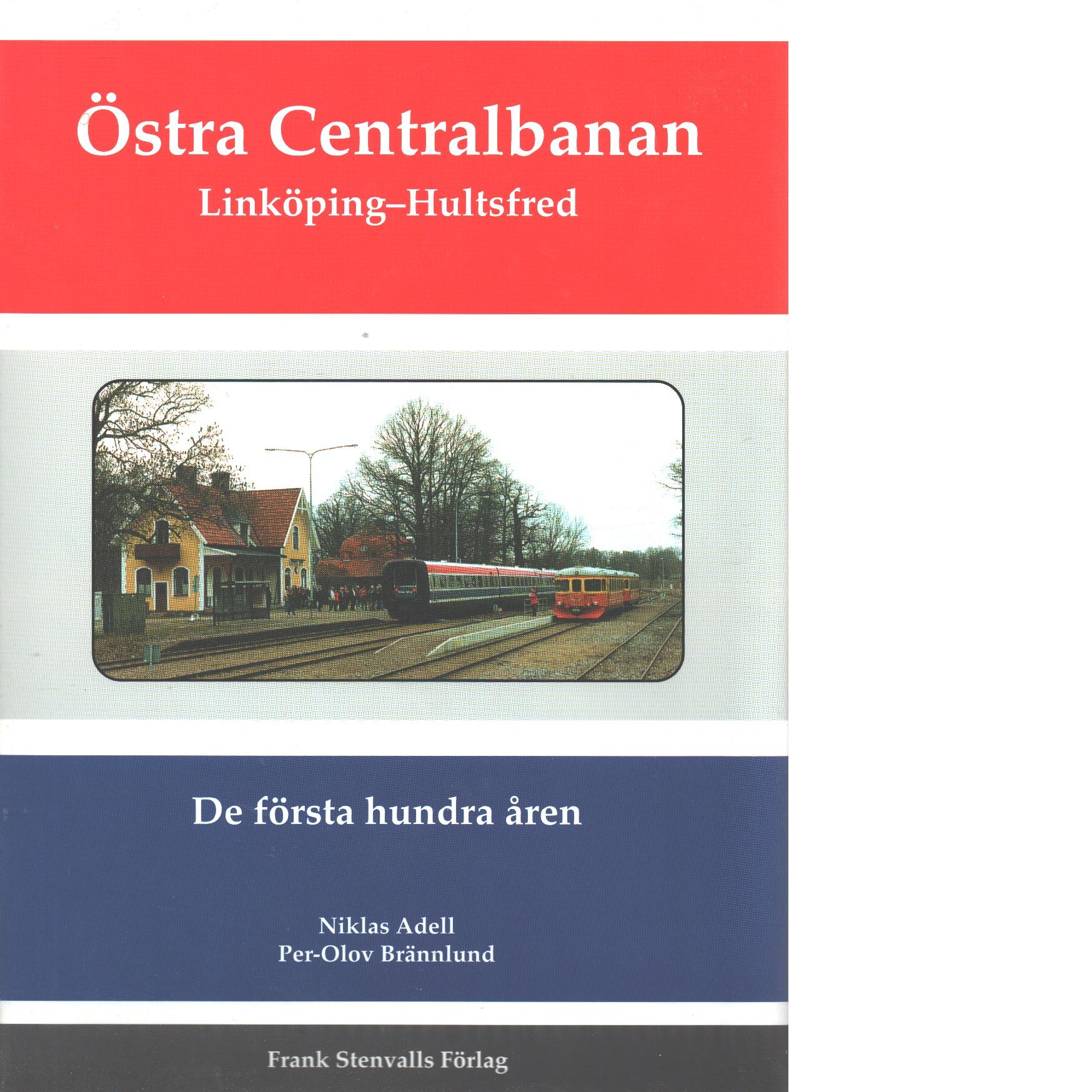 Östra centralbanan : Linköping-Hultsfred : de första hundra åren - Adell, Niklas och Brännlund, Per-Olov