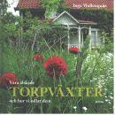 Våra älskade torpväxter och hur vi odlar dem - Wallenquist, Inga