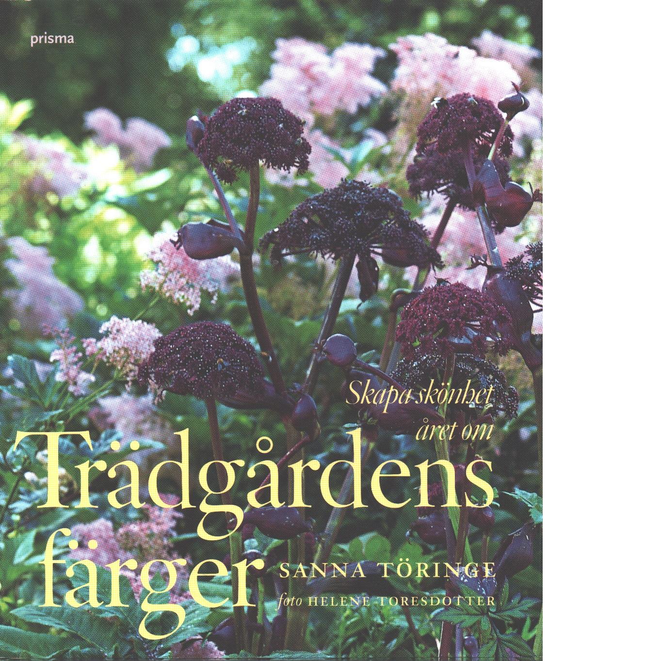 Trädgårdens färger : skapa skönhet året om - Töringe, Sanna