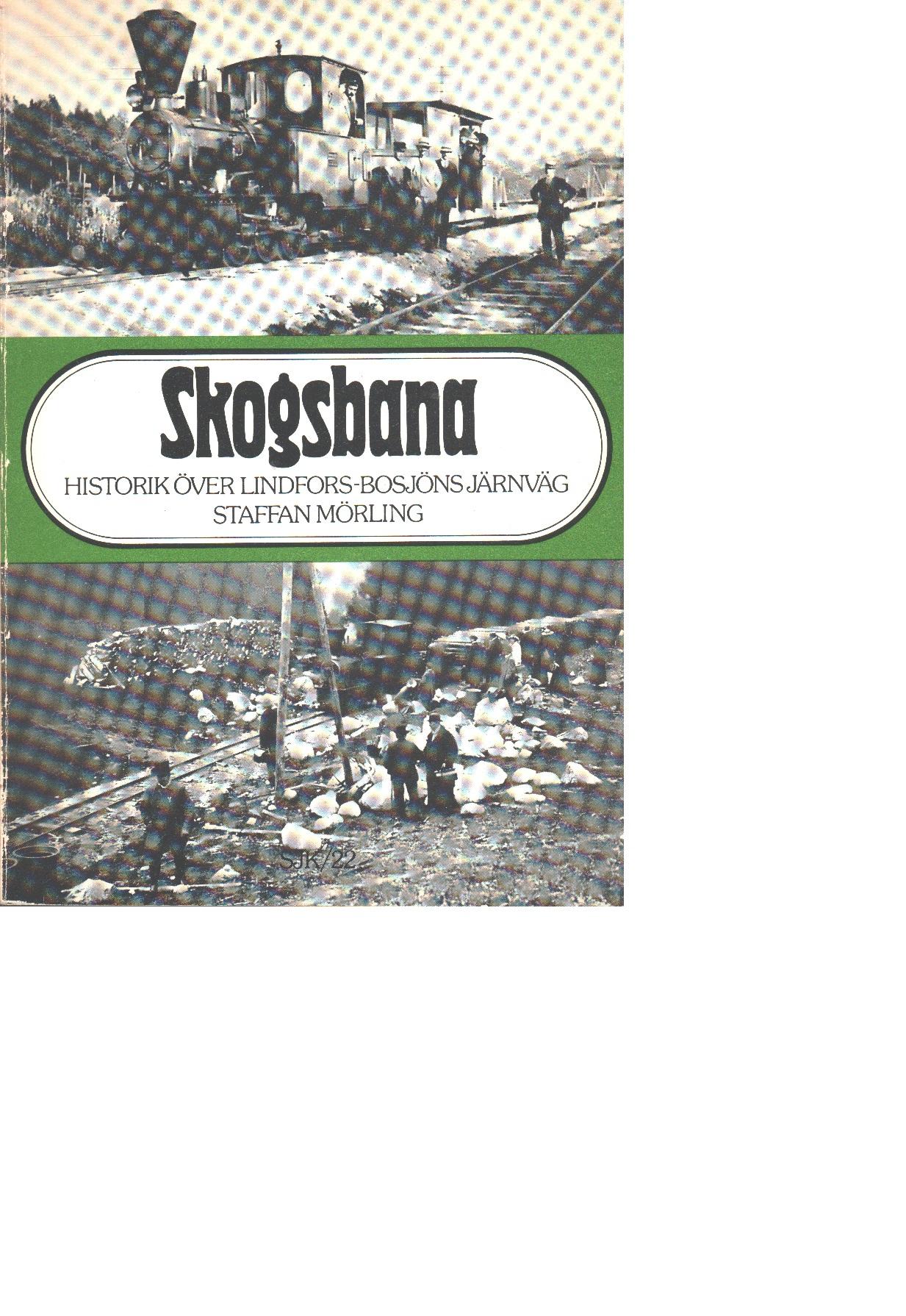 Skogsbana : historik över Lindfors-Bosjöns järnväg - Mörling, Staffan