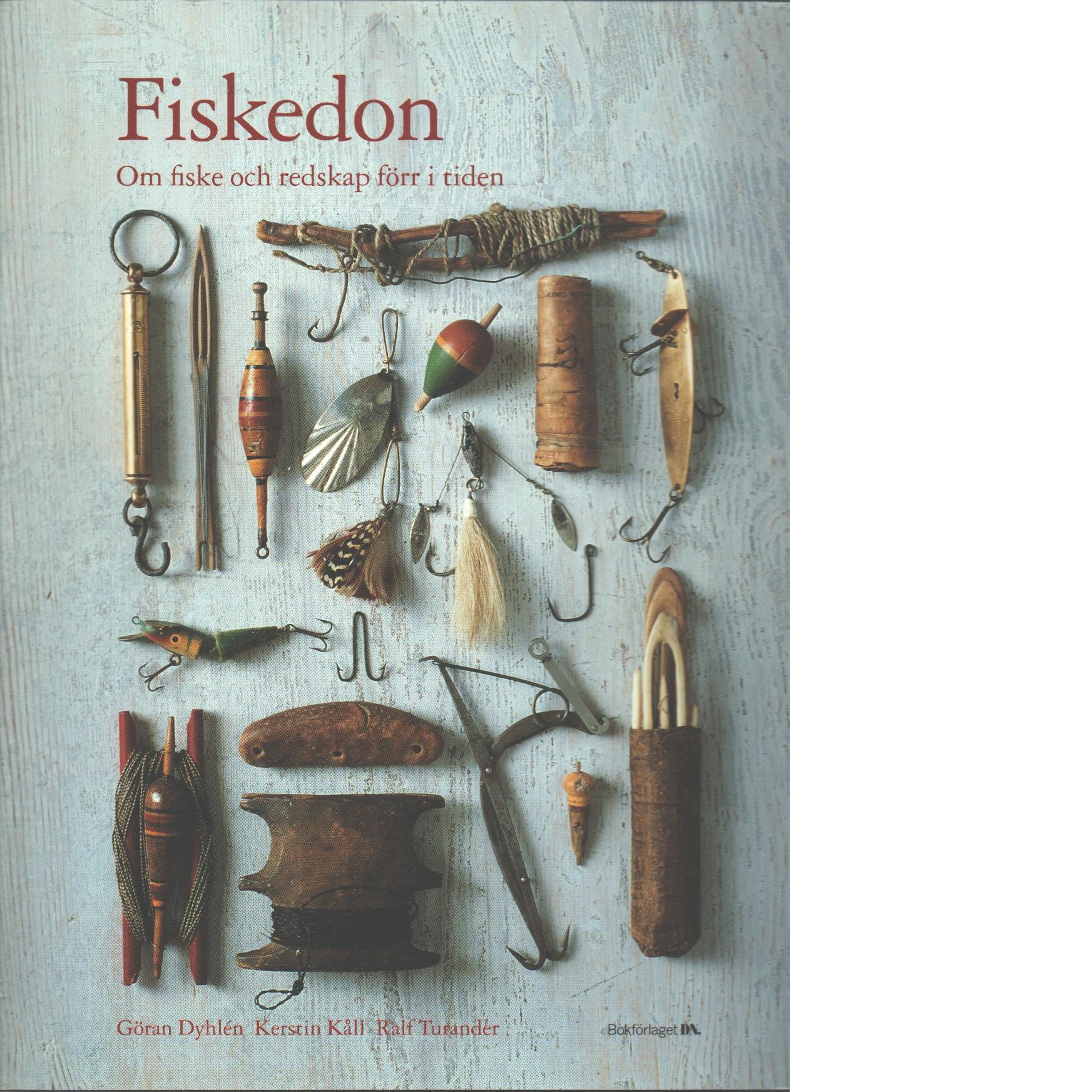 Fiskedon : om fiske och redskap förr i tiden - Dyhlén, Göran och Kåll, Kerstin,