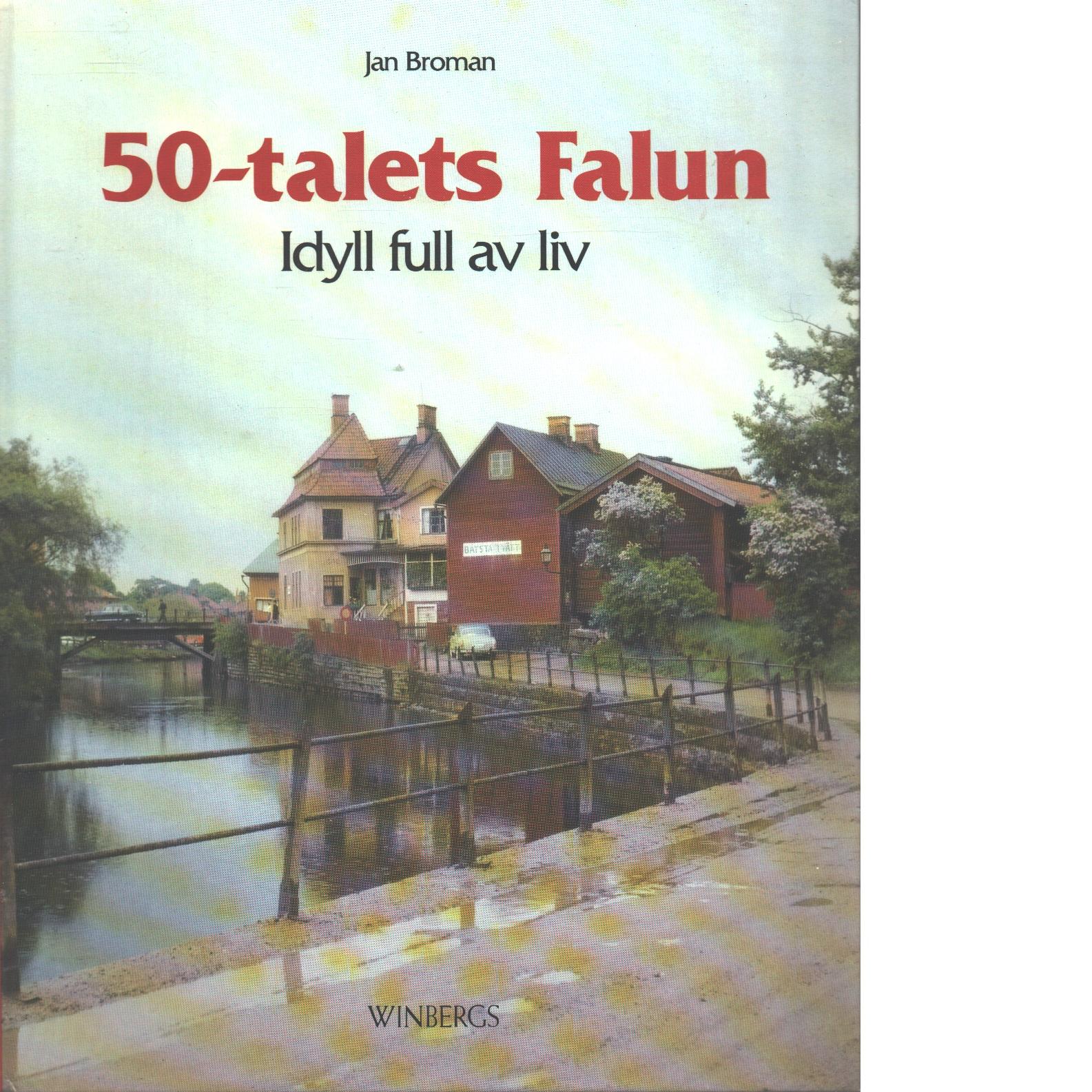 50-talets Falun Idyll full av liv - Broman, Jan
