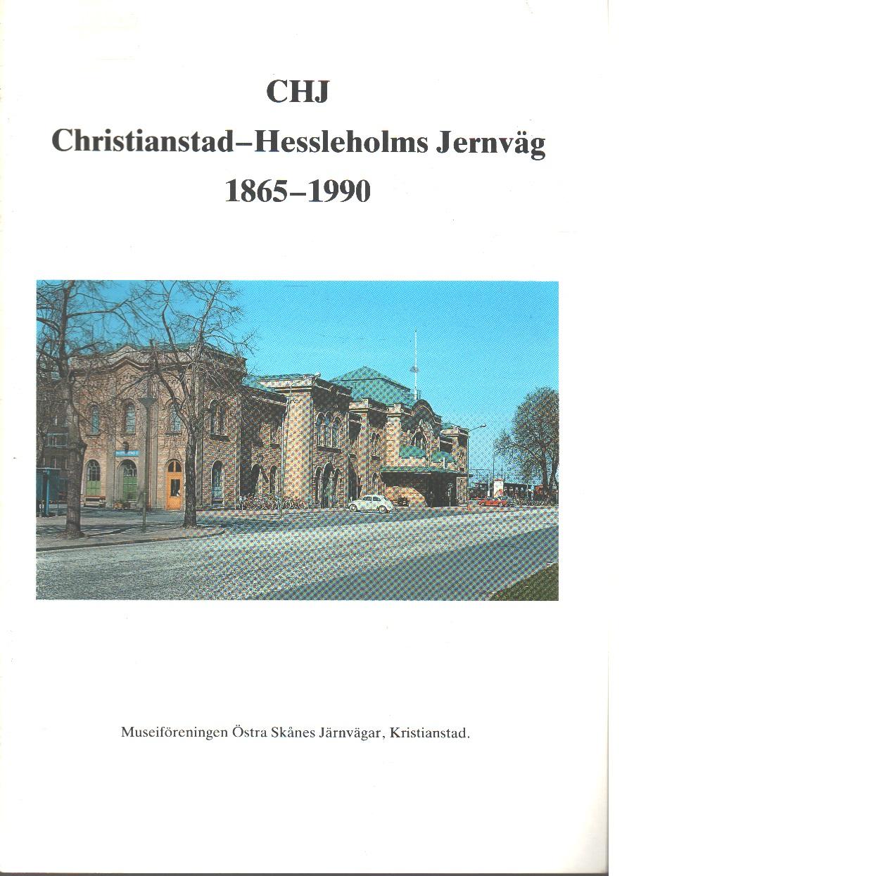 CHJ, Christianstad-Hessleholms jernväg 1865-1990. - Red. Museiföreningen Östra Skånes järnvägar