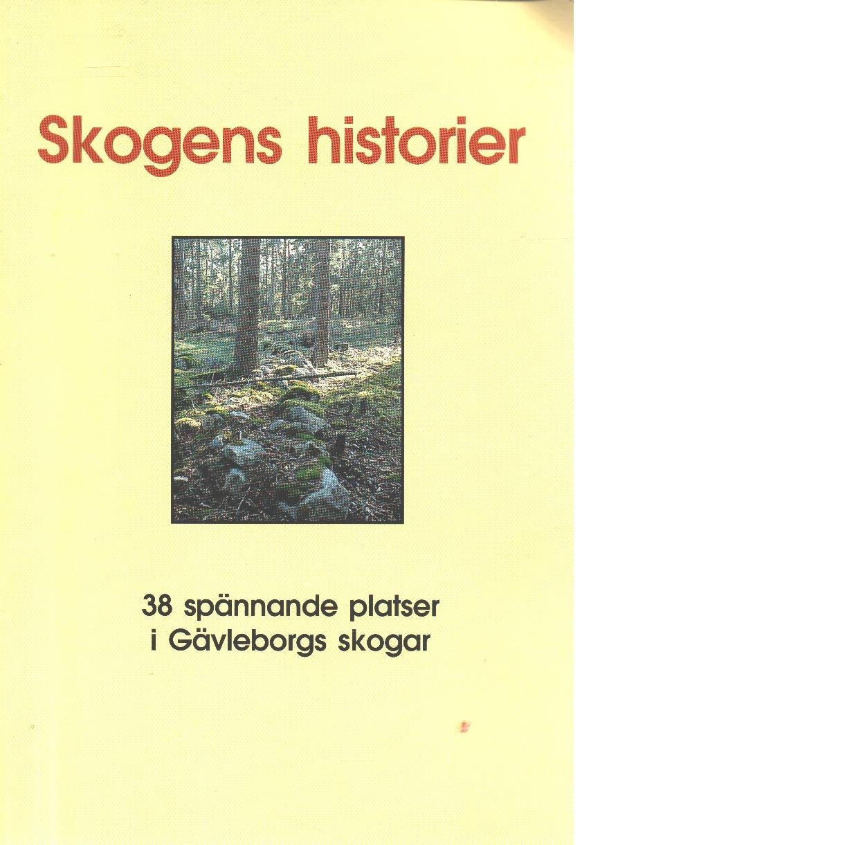 Skogens historier. [d. 1], 38 spännande platser i gävleborgs skogar - Red.