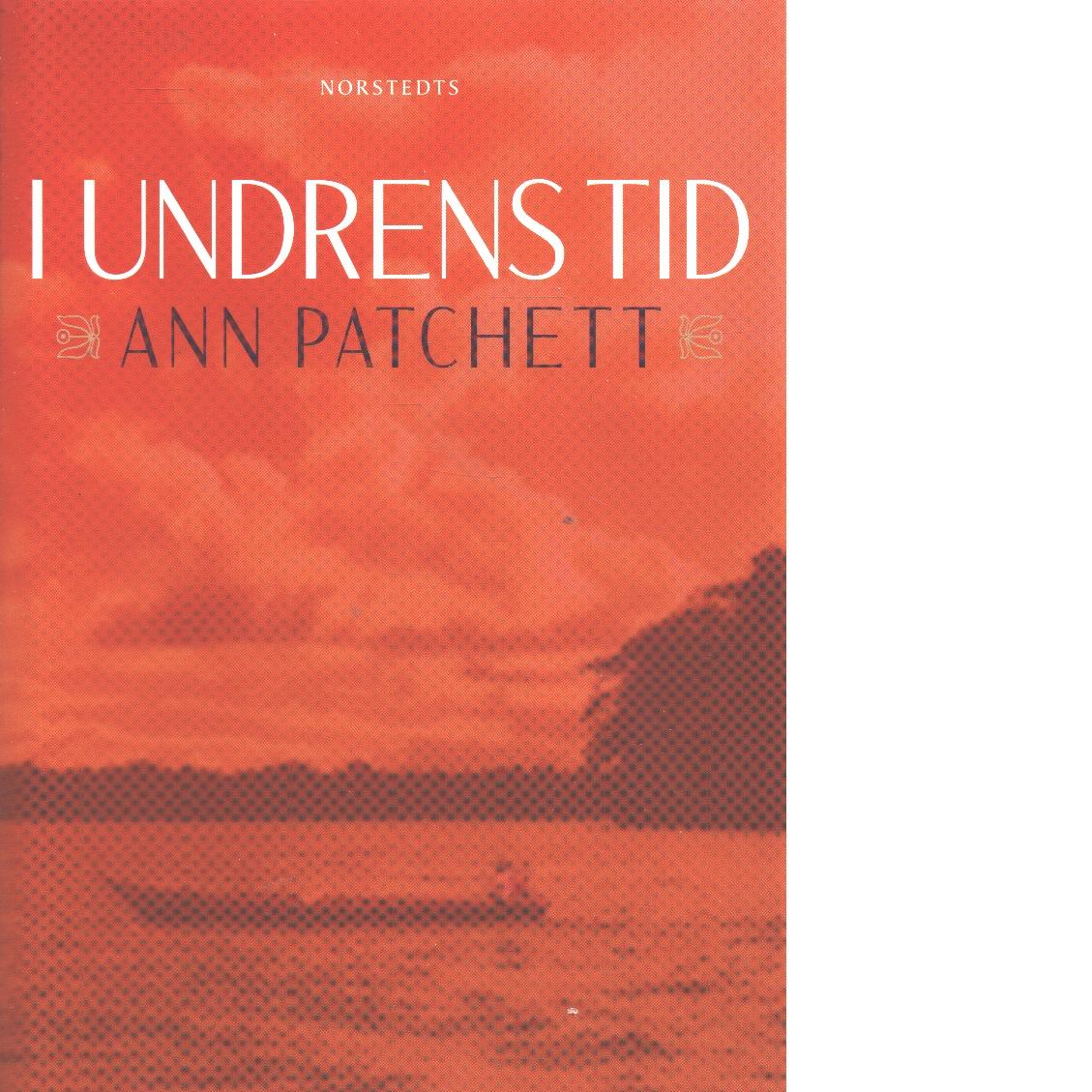 I undrens tid - Patchett, Ann