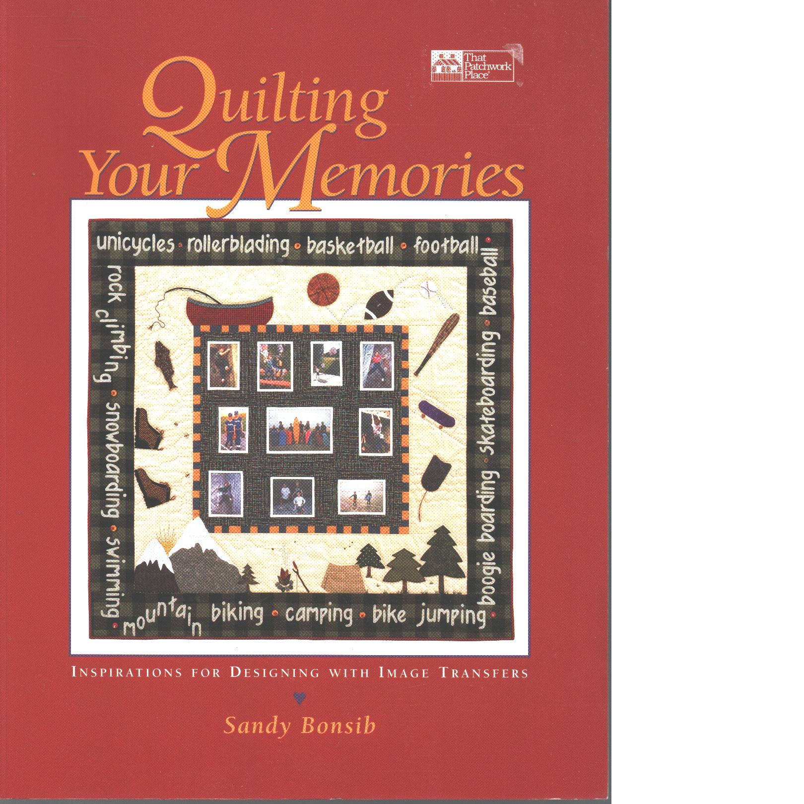 Quilting Your Memories - Bonsib, Sandy
