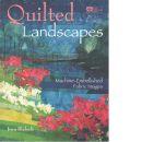 Quilted Landscapes: Machine-Embellished Fabric Images - Blalock, Joan