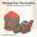 Stickat från Norrbotten : vantar, sockor och mössor - Larsson, Marika