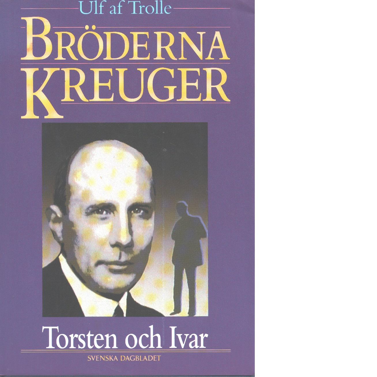 Bröderna Kreuger : Torsten och Ivar - Trolle, af Ulf