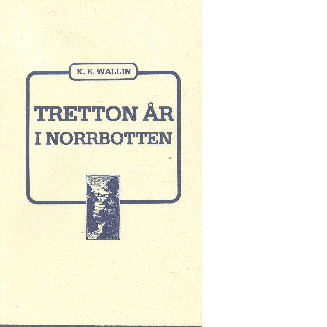 Tretton år i Norrbotten : berättelser och iakttagelser - Wallin, Karl Erik