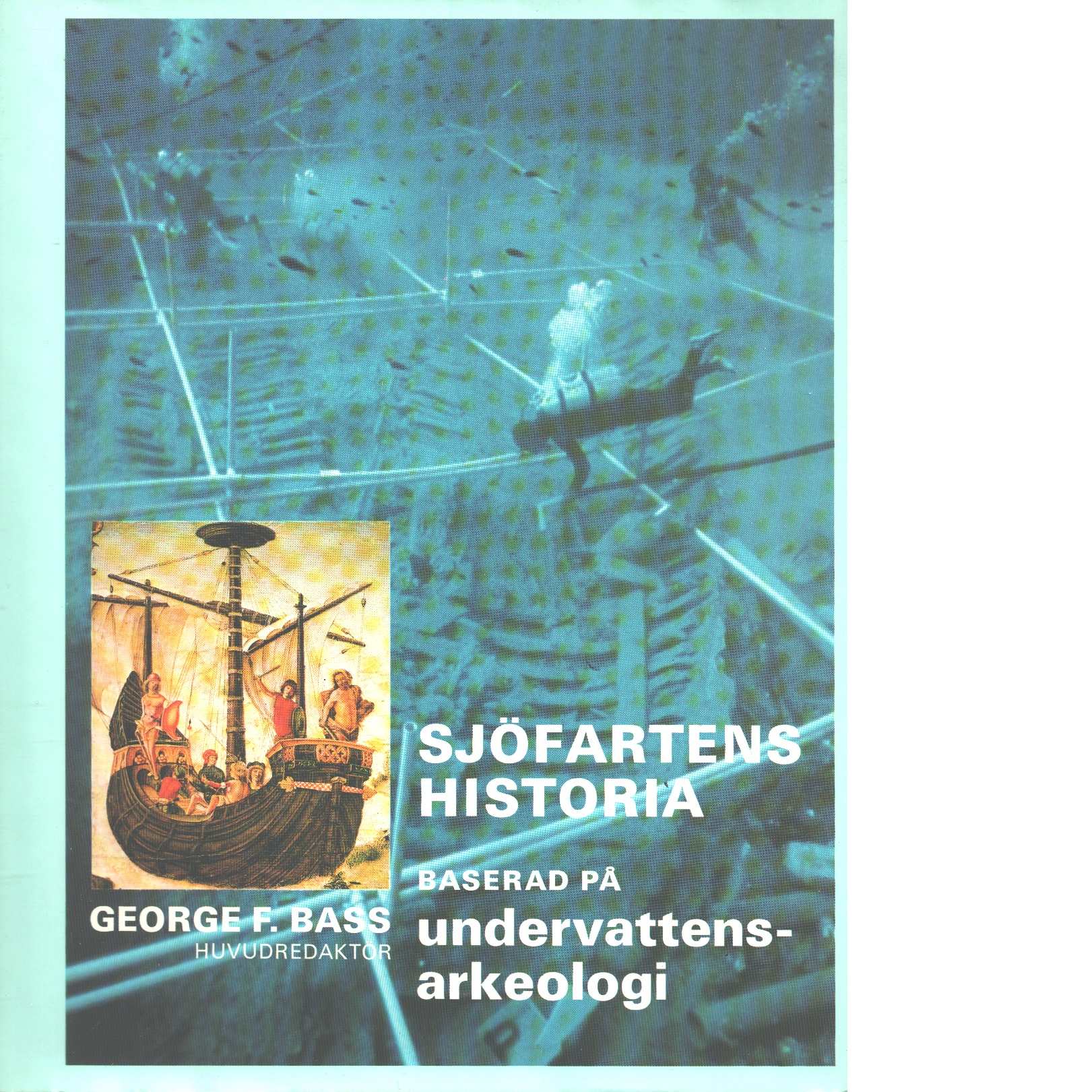 Sjöfartens historia : baserad på undervattensarkeologi - Bass, George F.