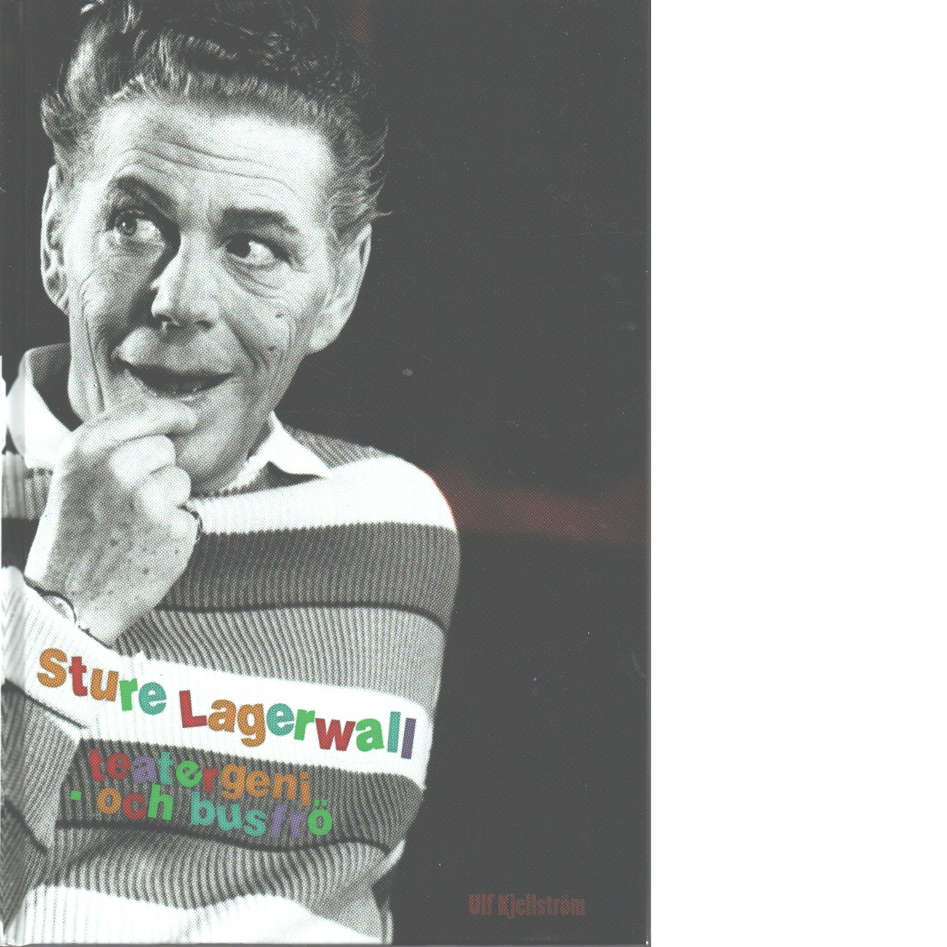 Sture Lagerwall : teatergeni - och busfrö - Kjellström, Ulf