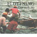 Flottning förr och nu : en bok om flottning och flottare efter Ångermanälven - Henriksson, Sven-Åke