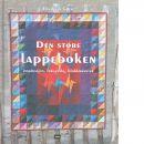 Den store lappeboken : inspirasjon, fargevalg, blokkmønster - Gjone, Elisabeth
