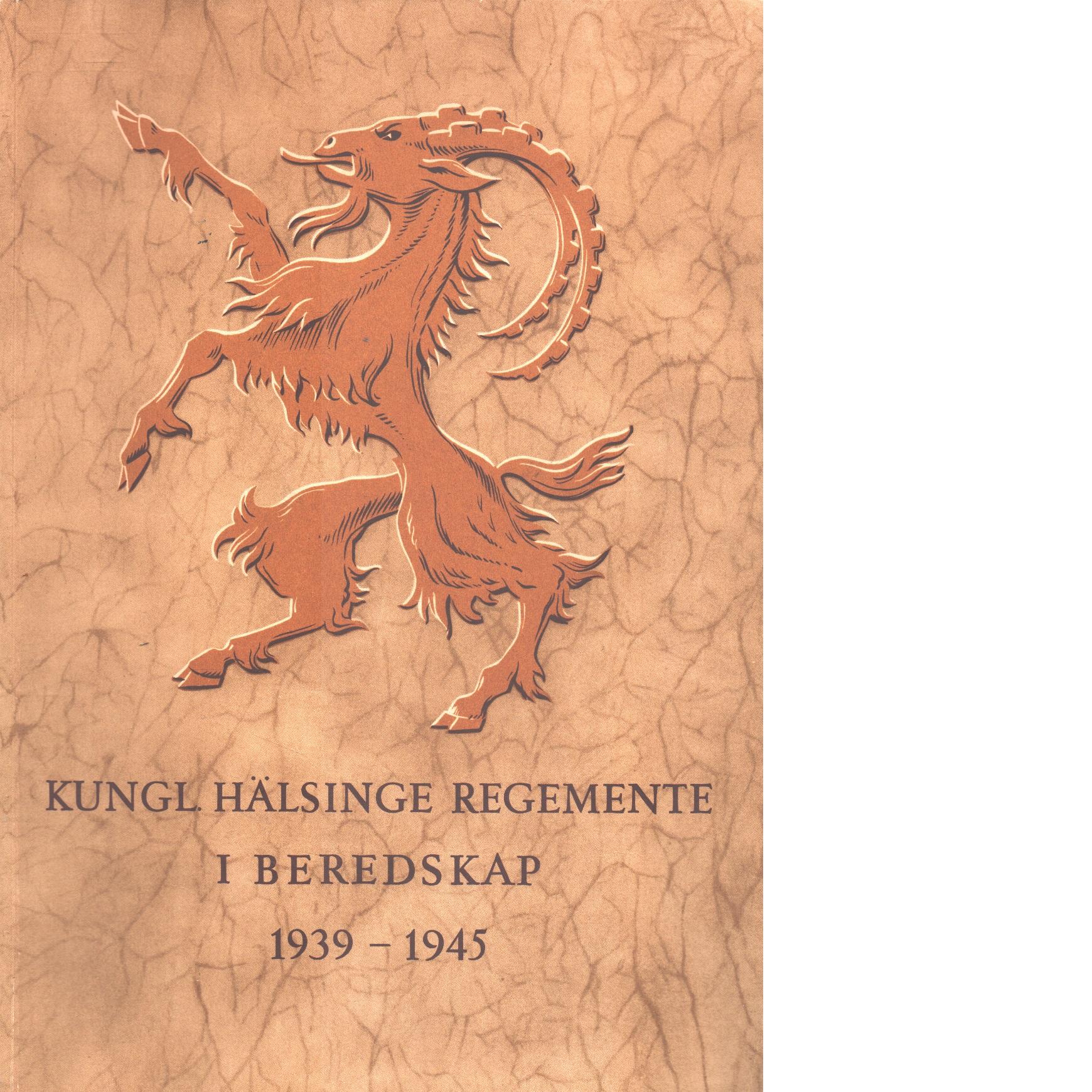 Kungl. hälsinge regemente i beredskap 1939-1945 : [utg. av hälsinge regementes kamratförening] - Red.