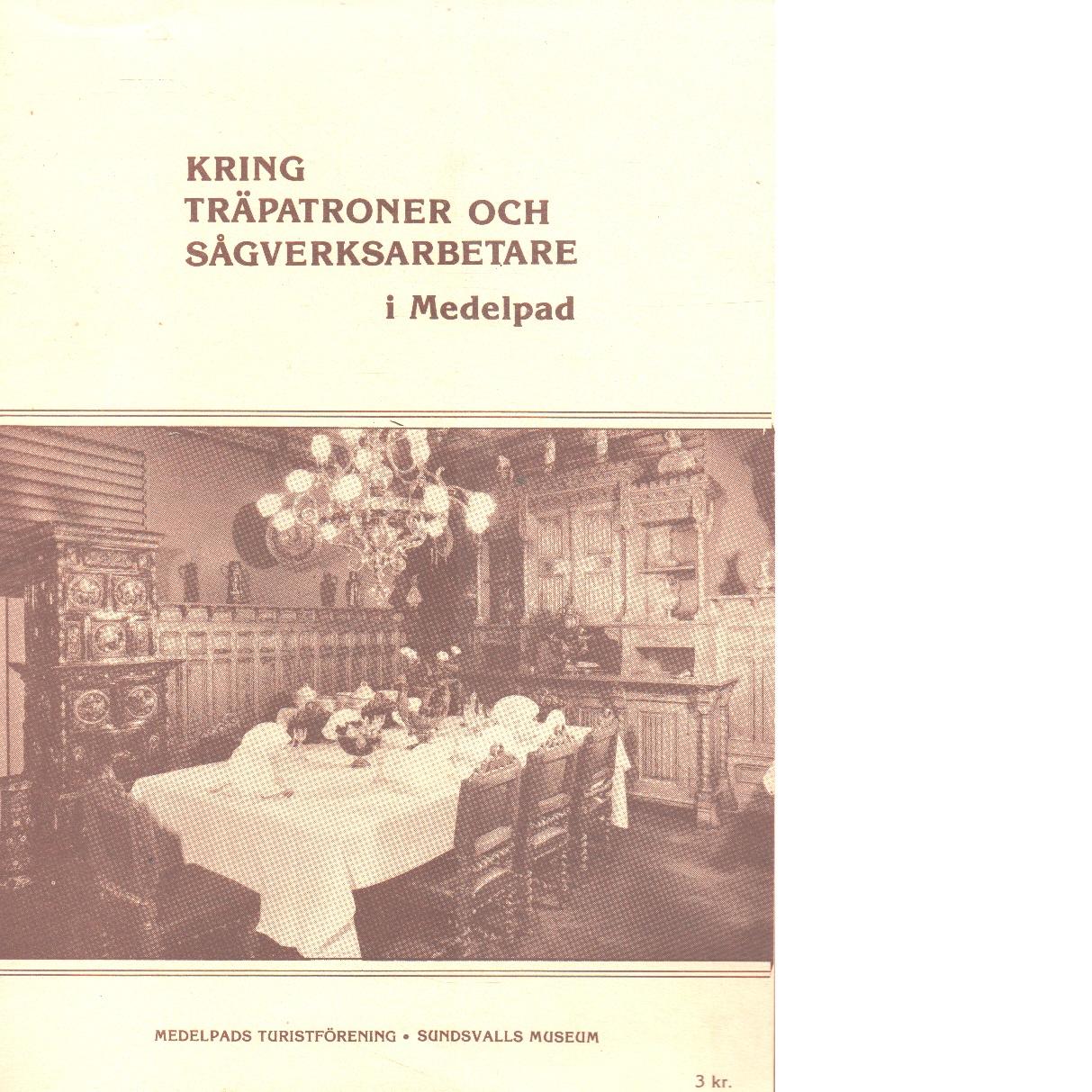 Kring träpatroner och sågverksarbetare i Medelpad - Gullmert-Häger, Lena Och Bergdahl, Nils