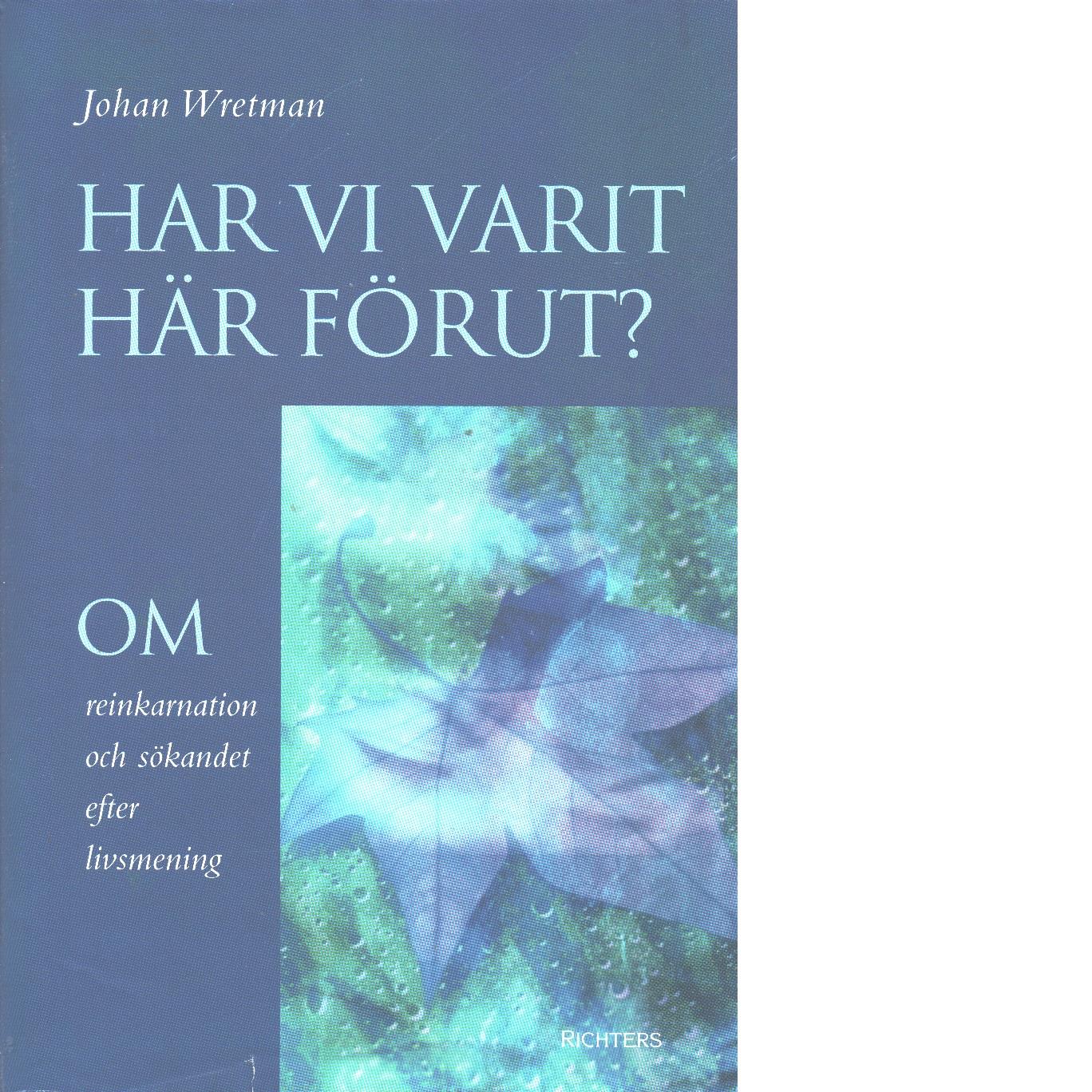 Har vi varit här förut : om reinkarnation och sökandet efter livsmening - Wretman, Johan
