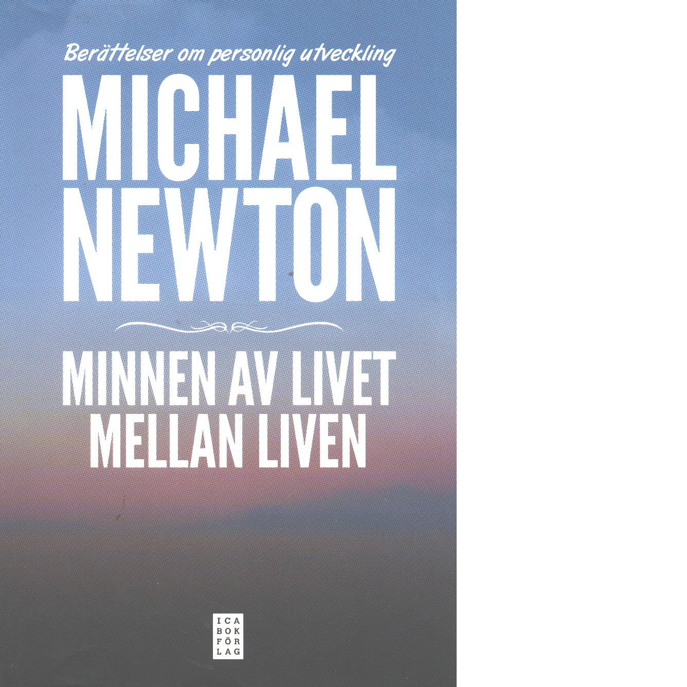 Minnen av livet mellan liven : berättelser om personlig utveckling - Newton, Michael