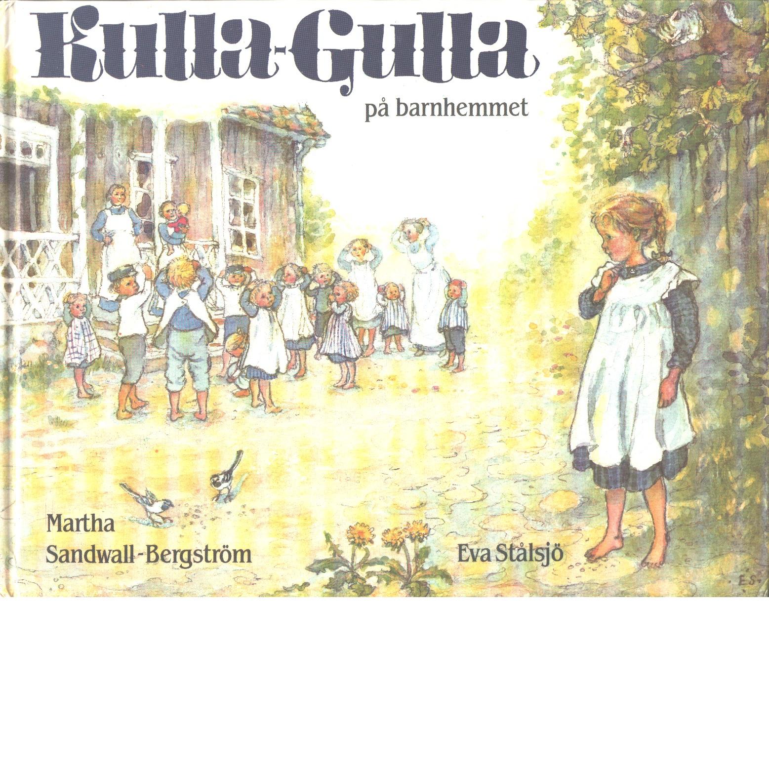 Kulla-Gulla på barnhemmet - Sandwall-Bergström, Martha och Stålsjö, Eva